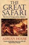The Great Safari: The Lives Of George And Joy Adamson