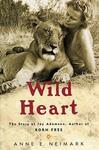 Wild Heart: The Story Of Joy Adamson, Author of Born Free