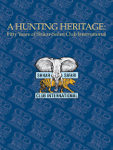 A Hunting Heritage: Fifty Years Of Shikar-Safari Club