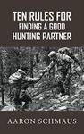 Ten Rules For Finding A Good Hunting Partner