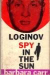 Spy In The Sun: The Story Of Yuriy Loginov