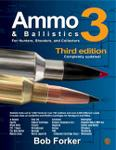 Ammo And Ballistics 3: For Hunters, Shooters And Collectors