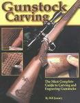 Gunstock Carving: The Most Complete Guide To Carving And Engraving Gunstocks
