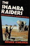 The Shamba Raiders: Memories Of A Game Warden