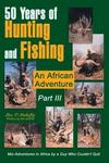 50 Years of Hunting And Fishing: Part III An African Adventure