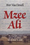 Mzee Ali: The Biography Of An African Slave-Raider Turned Askari And Scout