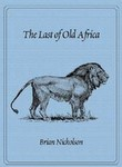 The Last Of Old Africa: Big-Game Hunting In East Africa
