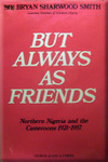 But Always Friends: Northern Nigeria and the Cameroons, 1921-57