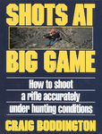 Shots At Big Game: How To Shoot A Rifle Accurately Under Hunting Conditions