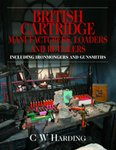 British Cartridge Manufacturers, Loaders and Retailers: Including Ironmongers And Gunsmiths