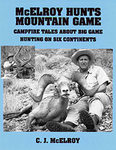 McElroy Hunts Mountain Game: Campfire Tales About Big Game Hunting On Six Continents