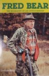 Fred Bear: The Biography Of An Outdoorsman