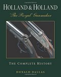 Holland and Holland 'The Royal' Gunmaker: The Complete History