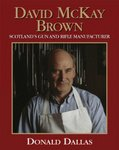 David McKay Brown: Scotland's Gun And Rifle Manufacturer