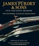 James Purdey & Sons: Gun And Rifle Makers: Two Hundred Years Of Excellence