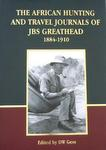 African Hunting And Travel Journals Of J B S Greathead 1884-1910