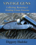Vintage Guns: Collecting, Restoring And Shooting Classic Firearms