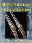 Birmingham Gunmakers: A Complete Overview Of The Birmingham Gun Trade And Its History As Well As A Listing Of Birmingham Gunmakers
