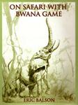 On Safari With Bwana Game