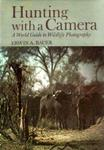 Hunting With A Camera: A World Guide To Wildlife Photography