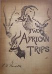 Two African Trips: With Notes And Suggestions On Big Game Preservation In Africa