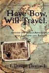 Have Bow Will Travel: Around The World Adventure With Longbow And Recurve