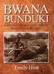 Bwana Bunduki: A History Of Early East African Professional Hunters