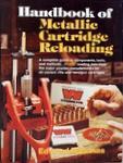 The Handbook Of Metallic Cartridge Reloading