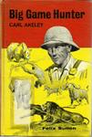 Big Game Hunter: Carl Akeley