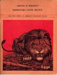 Denver M Wright's Missouri Lion Hunt: The True Story Of America's Strangest Safari