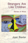 Strangers Are Like Children: Stories Of Africa