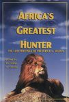 Africa's Greatest Hunter: The Lost Writings Of Frederick C Selous
