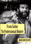 From Sailor To Professional Hunter: The Autobiography Of John Northcote