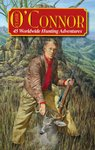 Classic O'Connor: 45 Worldwide Hunting Adventures