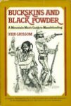Buckskins And Black Powder: A Mountain Mans Guide To Muzzle-loading
