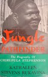 Jungle Pathfinder: The Biography Of Chirupula Stephenson