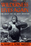 Wilderness Lives Again: Carl Akeley And The Great Adventure