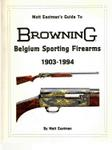 Matt Eastman's Guide To Browning's Sporting Firearms 1924-1985