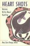 Heart Shots: Women Write About Hunting