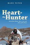 Heart Of The Hunter: Stories From Alaska, Africa, Asia and Places Of the Heart