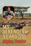 My Serengeti Years: The Memoirs Of An African Game Warden