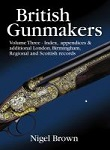 British Gunmakers: Volume Three - Index, Appendices & Additional London, Birmingham, Regional And Scottish Records