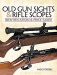 Old Gunsights And Rifle Scopes: Identification And Price Guide