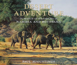 Desert Adventure: In Search Of Wilderness In Namibia And Botswana