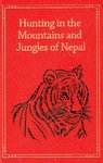 Hunting In The Mountains And Jungles Of Nepal