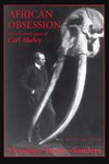 African Obsession: The Life & Legacy of Carl Akeley