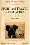 Sport And Travel In East Africa: An Account Of Two Visits 1928 And 1930