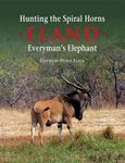 Hunting The Spiral Horns: Eland: Everyman's Elephant