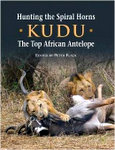 Hunting The Spiral Horns: Kudu: The Top African Antelope