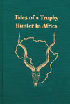 Tales Of A Trophy Hunter In Africa: Hunting Stories from the African Continent - East To West And North To South